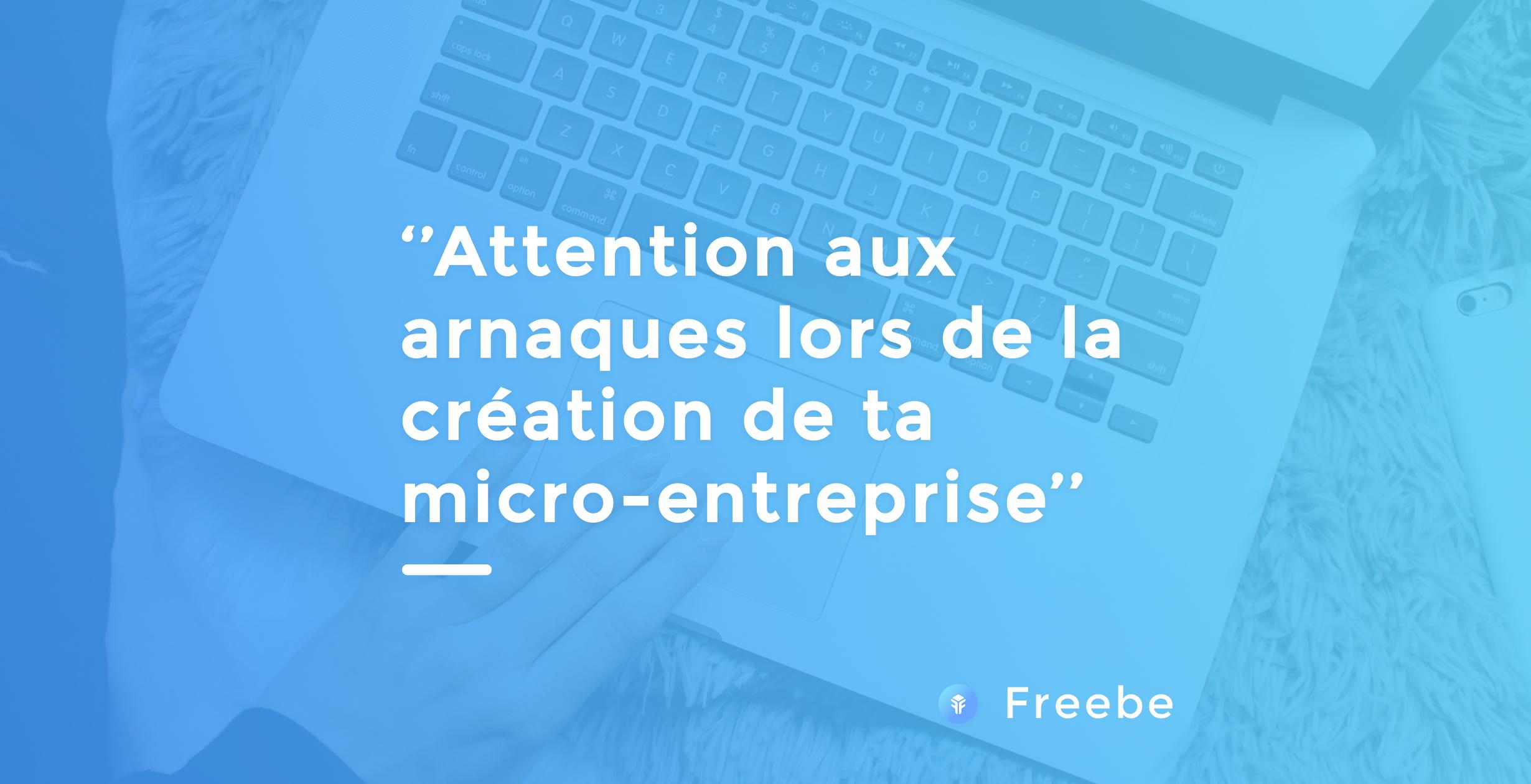 Freebe : Micro-entrepreneur : comment reconnaître les arnaques ?